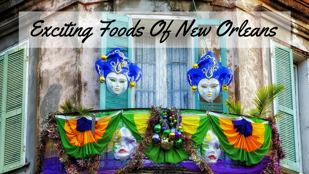 Exciting Foods Of New Orleans
