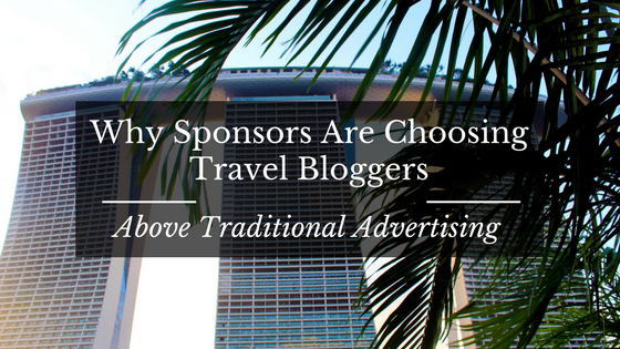 Why Sponsors Are Choosing Travel Bloggers Above Traditional Advertising